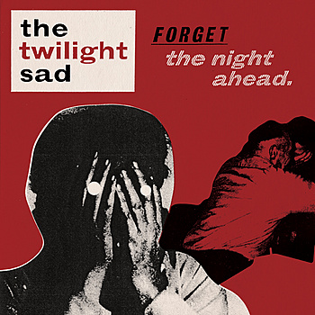 The Twilight Sad - Forget The Night Ahead
